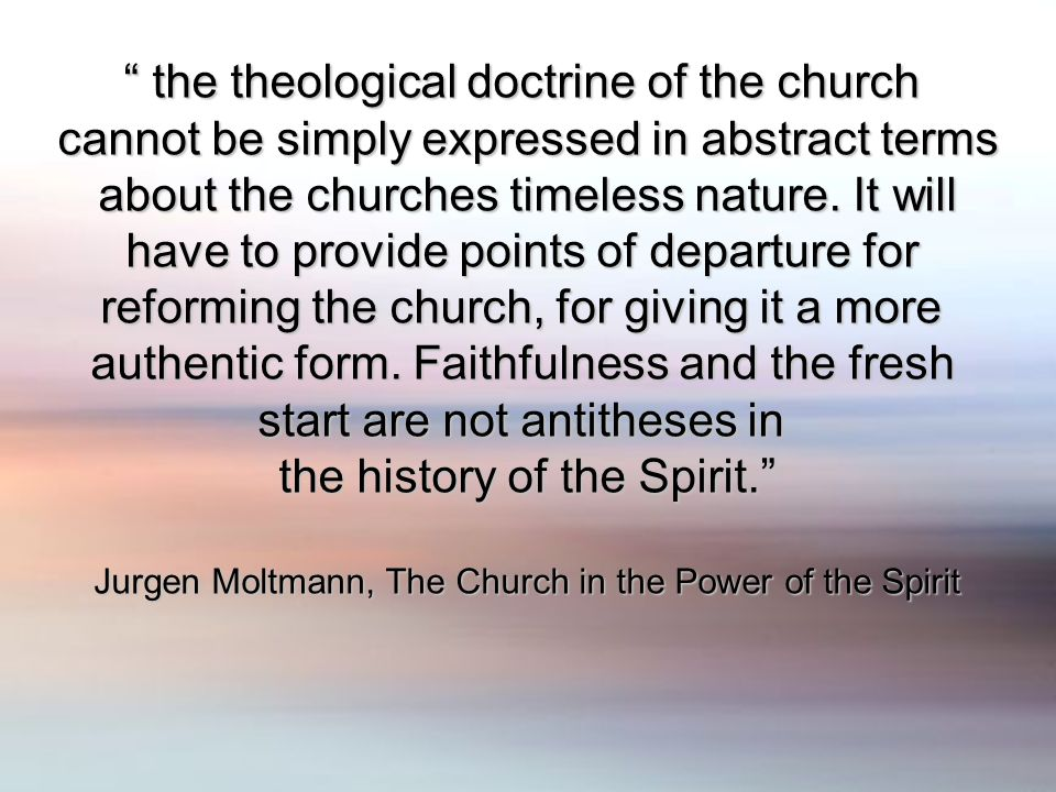 the theological doctrine of the church the theological doctrine of the church cannot be simply expressed in abstract terms about the churches timeless
