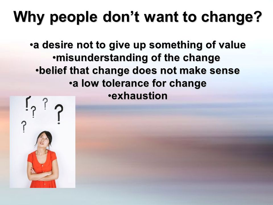 Why people dont want to change.