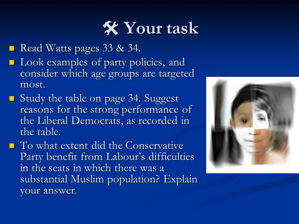 Your task Your task Read Watts pages 33 & 34. Read Watts pages 33 & 34. Look examples of party policies, and consider which age groups are targeted mo
