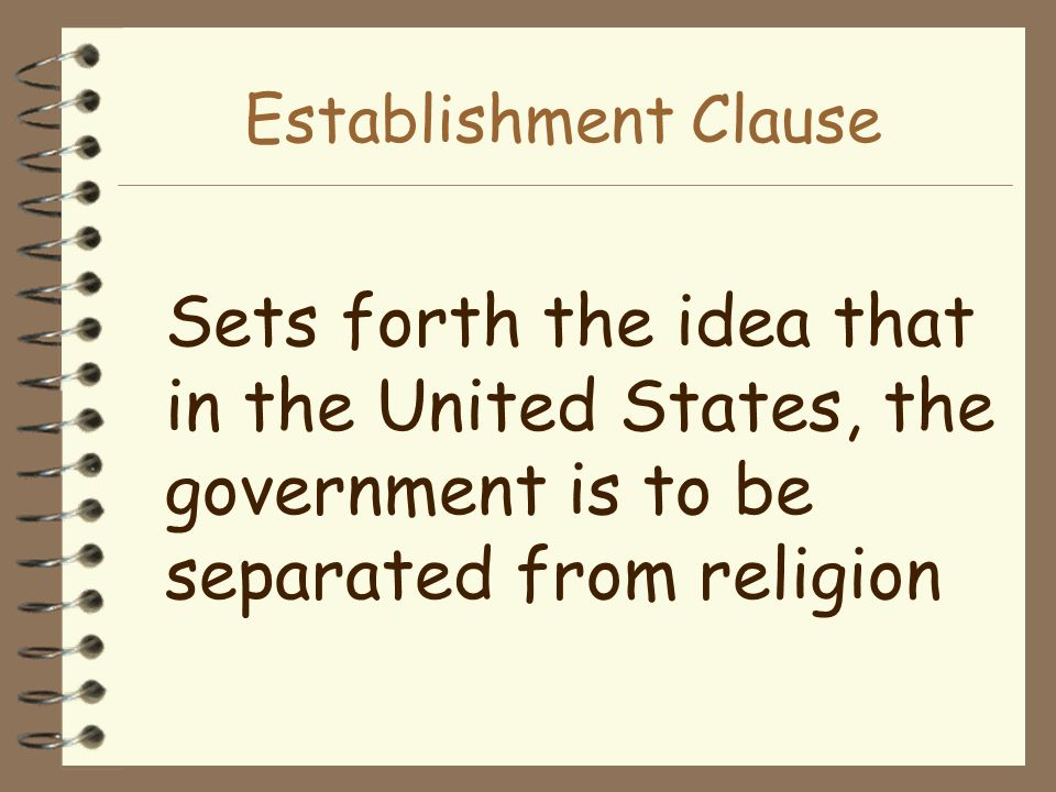 Establishment Clause Sets forth the idea that in the United States, the government is to be separated from religion