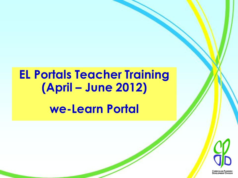 1 EL Portals Teacher Training (April – June 2012) we-Learn Portal