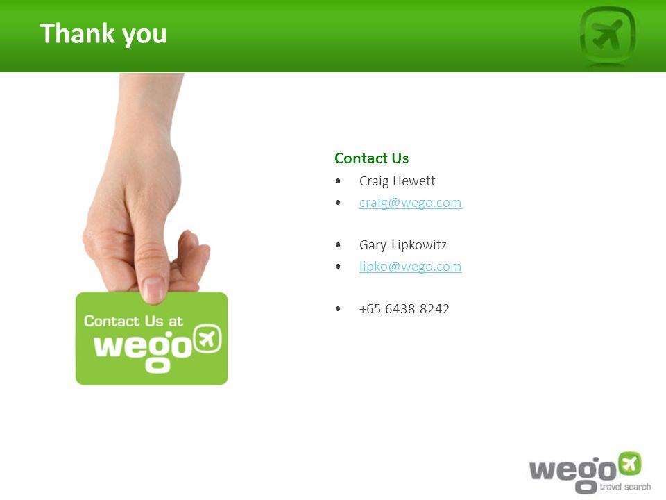 Thank you Contact Us Craig Hewett craig@wego.com Gary Lipkowitz lipko@wego.com +65 6438-8242