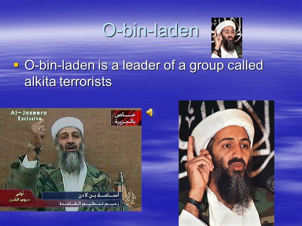 O-bin-laden O-bin-laden is a leader of a group called alkita terrorists O-bin-laden is a leader of a group called alkita terrorists