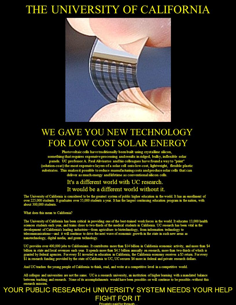 THE UNIVERSITY OF CALIFORNIA WE GAVE YOU NEW TECHNOLOGY FOR LOW COST SOLAR ENERGY YOUR PUBLIC RESEARCH UNIVERSITY SYSTEM NEEDS YOUR HELP FIGHT FOR IT The University of California is considered to be the greatest system of public higher education in the world.