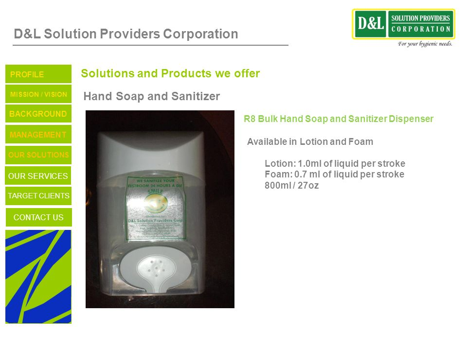 D&L Solution Providers Corporation Solutions and Products we offer Hand Soap and Sanitizer R8 Bulk Hand Soap and Sanitizer Dispenser Available in Loti