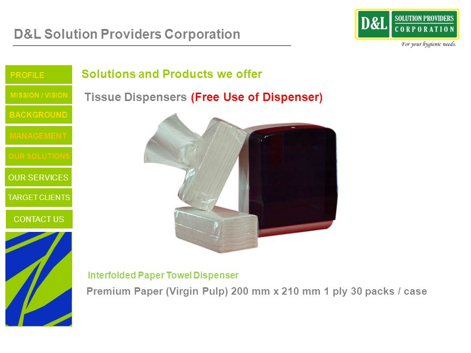 D&L Solution Providers Corporation Solutions and Products we offer Tissue Dispensers (Free Use of Dispenser) TARGET CLIENTS CONTACT US OUR SERVICES OU