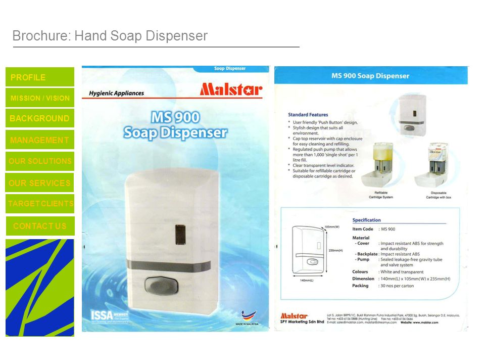 Brochure: Hand Soap Dispenser TARGET CLIENTS CONTACT US OUR SERVICES OUR SOLUTIONS BACKGROUND MISSION / VISION PROFILE MANAGEMENT