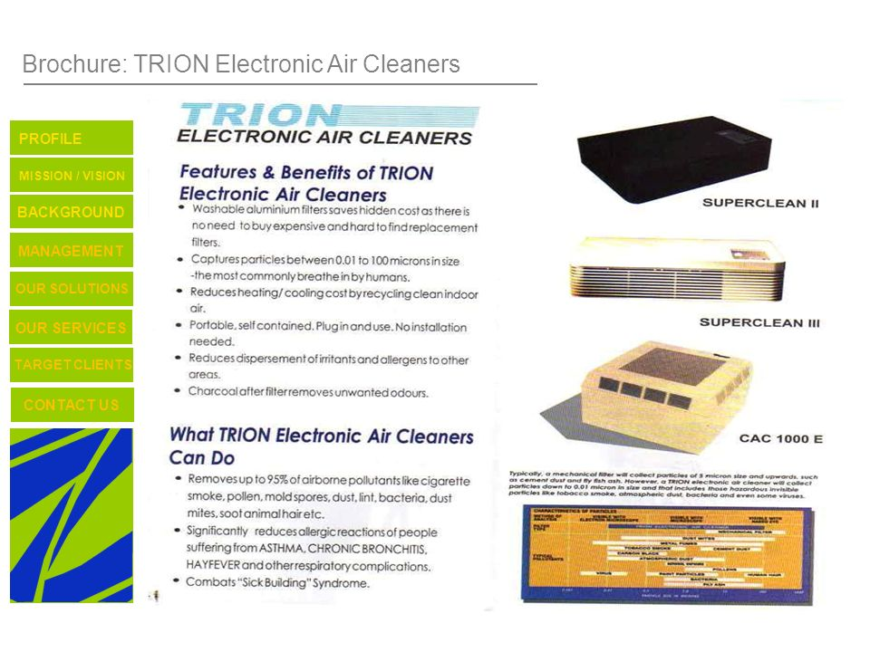 Brochure: TRION Electronic Air Cleaners TARGET CLIENTS CONTACT US OUR SERVICES OUR SOLUTIONS BACKGROUND MISSION / VISION PROFILE MANAGEMENT