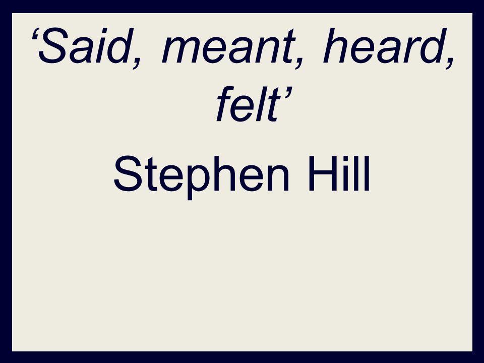 Said, meant, heard, felt Stephen Hill