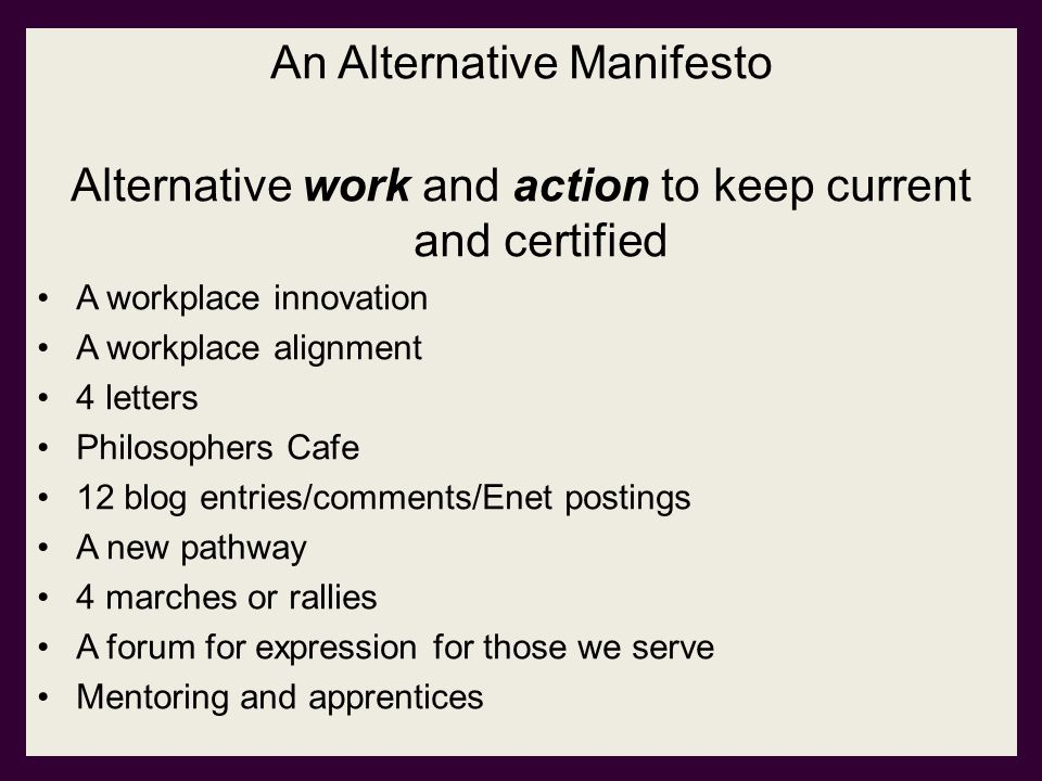 An Alternative Manifesto Alternative work and action to keep current and certified A workplace innovation A workplace alignment 4 letters Philosophers