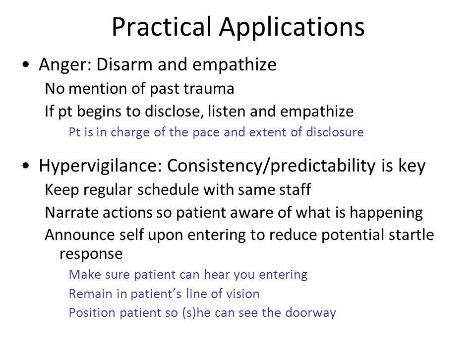 Practical Applications Anger: Disarm and empathize No mention of past trauma If pt begins to disclose, listen and empathize Pt is in charge of the pac
