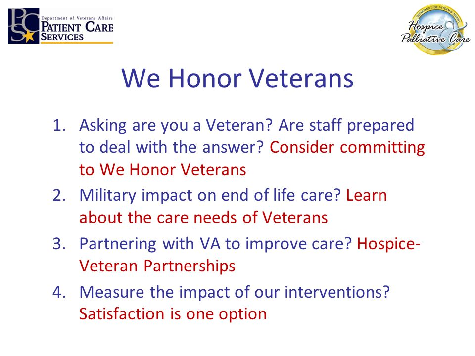 We Honor Veterans 1.Asking are you a Veteran? Are staff prepared to deal with the answer? Consider committing to We Honor Veterans 2.Military impact o