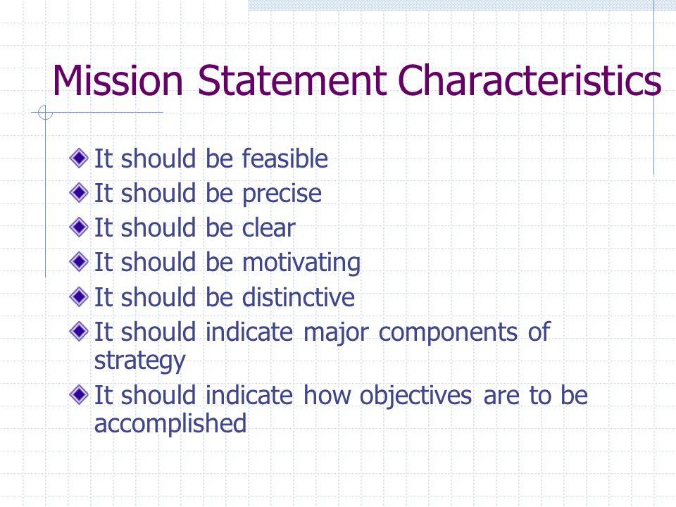 Mission Statement Characteristics It should be feasible It should be precise It should be clear It should be motivating It should be distinctive It sh