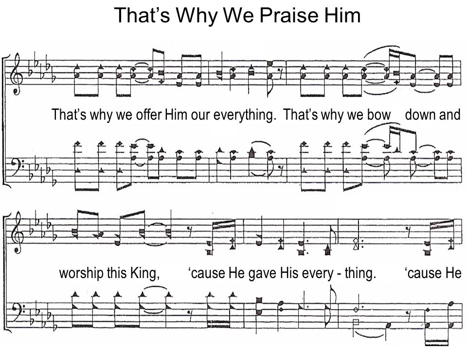Thats Why We Praise Him Thats why we offer Him our everything.