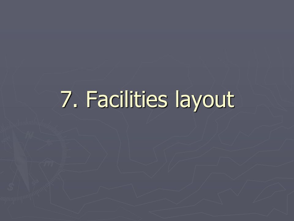 7. Facilities layout