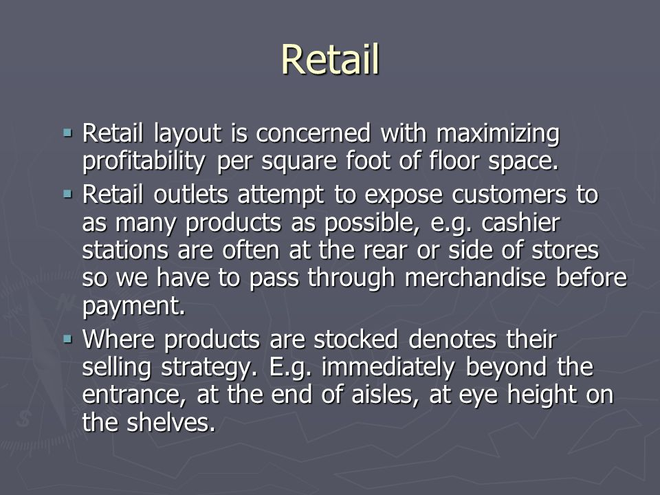 Retail Retail layout is concerned with maximizing profitability per square foot of floor space. Retail layout is concerned with maximizing profitabili