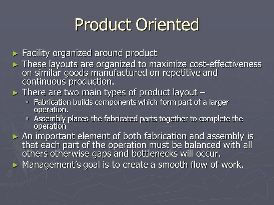 Product Oriented Facility organized around product Facility organized around product These layouts are organized to maximize cost-effectiveness on sim
