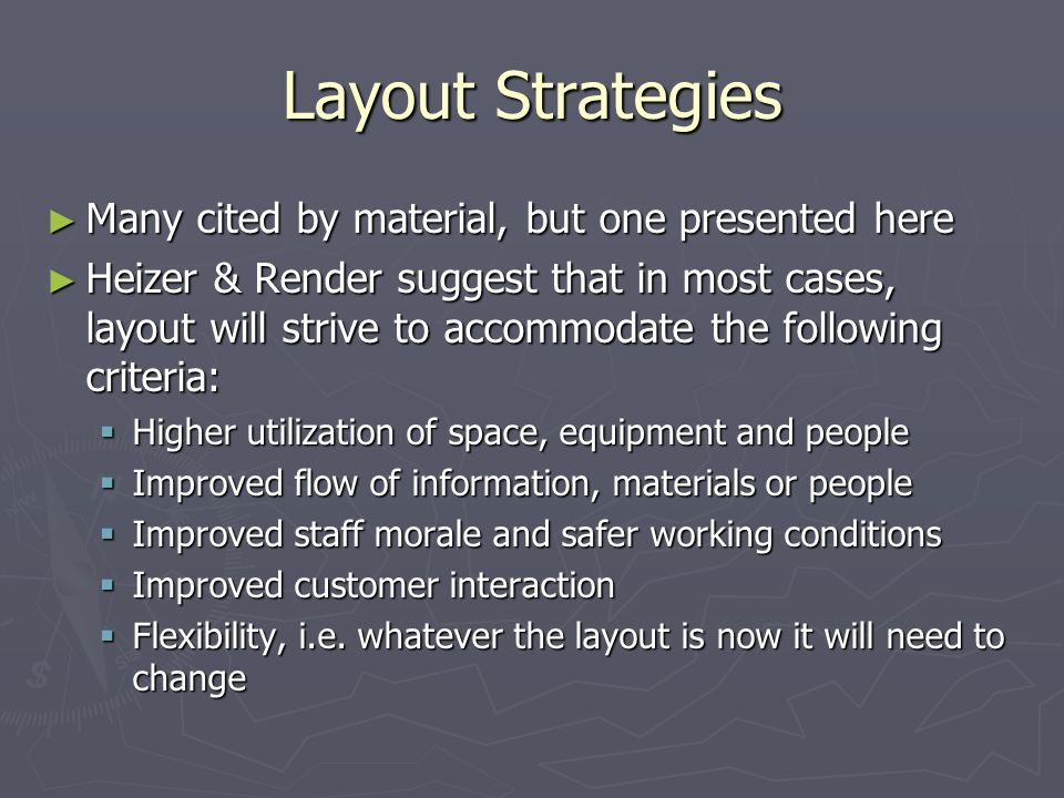 Layout Strategies Many cited by material, but one presented here Many cited by material, but one presented here Heizer & Render suggest that in most c