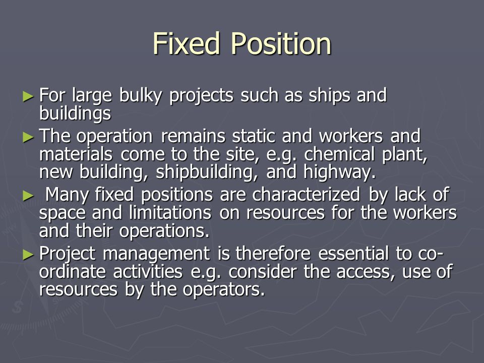 Fixed Position For large bulky projects such as ships and buildings For large bulky projects such as ships and buildings The operation remains static