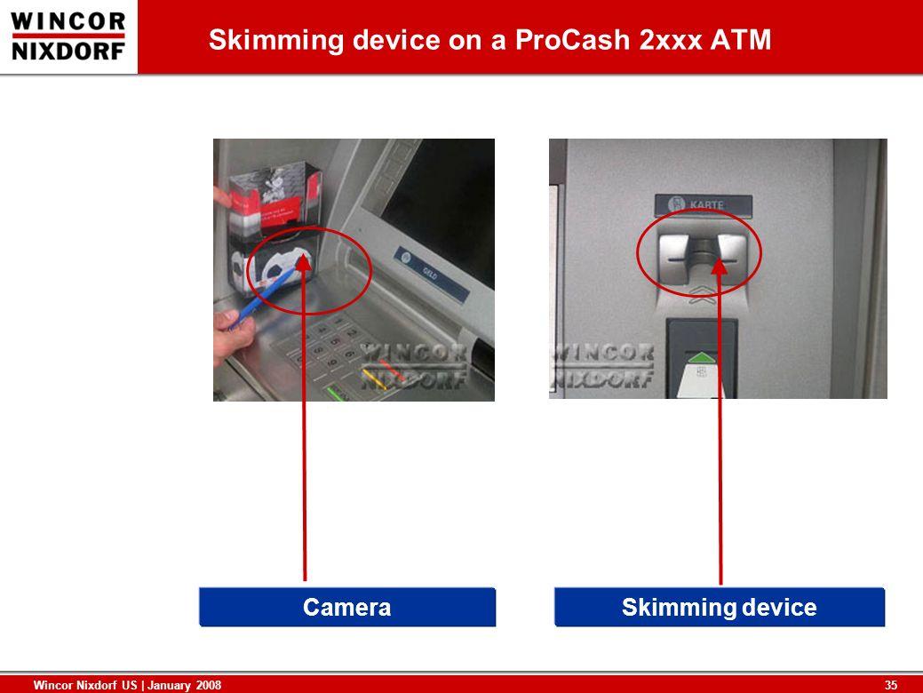 35 Wincor Nixdorf US | January 2008 Skimming device on a ProCash 2xxx ATM CameraSkimming device