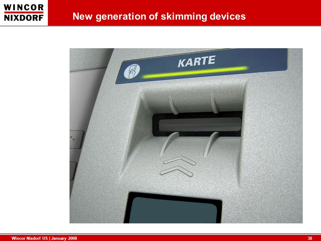 38 Wincor Nixdorf US | January 2008 New generation of skimming devices