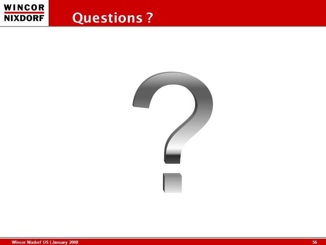56 Wincor Nixdorf US | January 2008 Questions ?