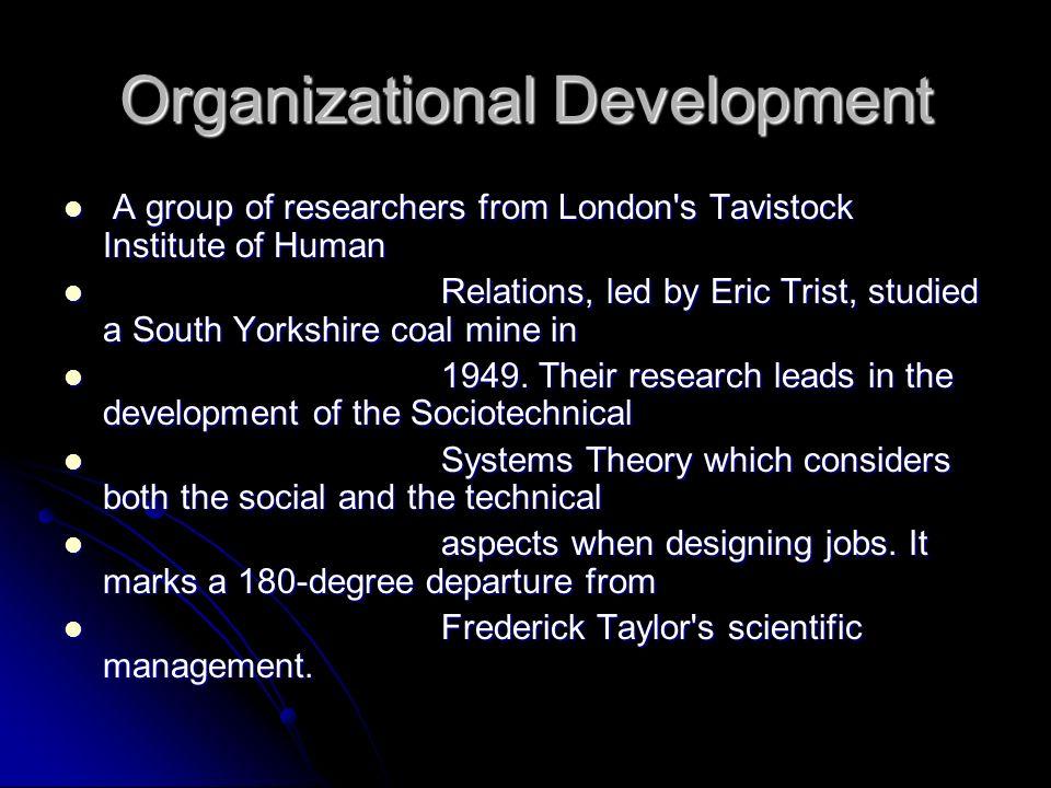 Organizational Development A group of researchers from London's Tavistock Institute of Human A group of researchers from London's Tavistock Institute