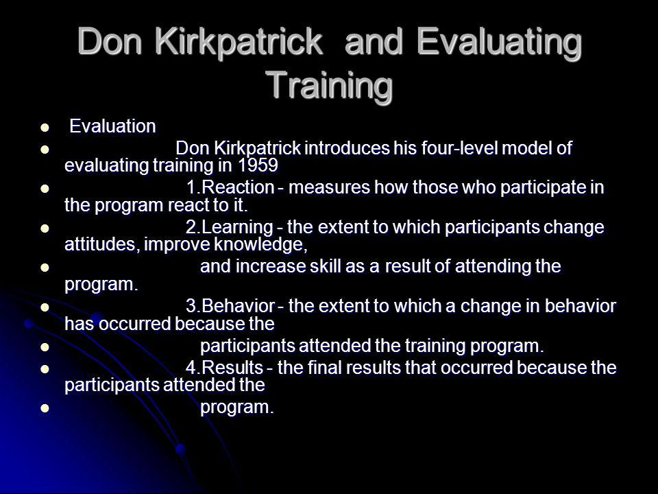 Don Kirkpatrick and Evaluating Training Evaluation Evaluation Don Kirkpatrick introduces his four-level model of evaluating training in 1959 Don Kirkp