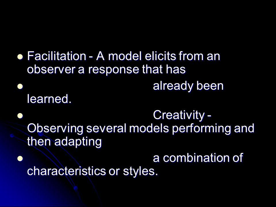 Facilitation - A model elicits from an observer a response that has Facilitation - A model elicits from an observer a response that has already been l
