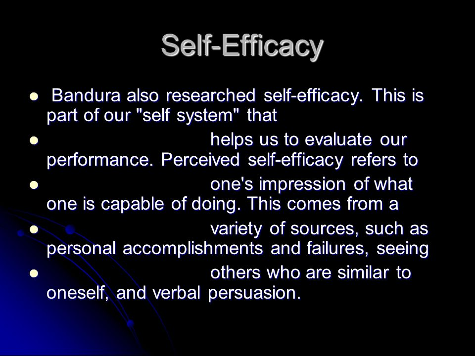 Self-Efficacy Self-Efficacy Bandura also researched self-efficacy. This is part of our