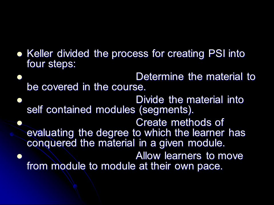 Keller divided the process for creating PSI into four steps: Keller divided the process for creating PSI into four steps: Determine the material to be
