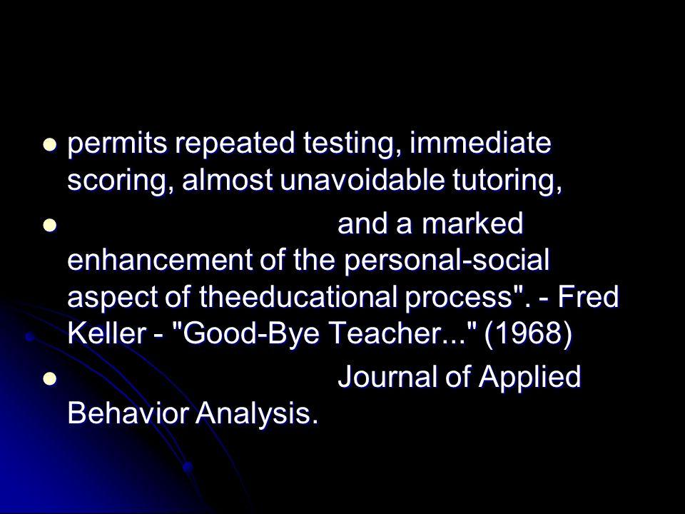 permits repeated testing, immediate scoring, almost unavoidable tutoring, permits repeated testing, immediate scoring, almost unavoidable tutoring, an