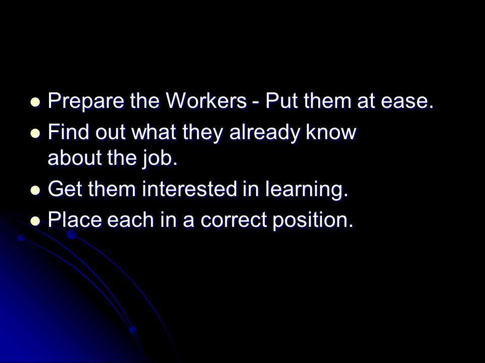 Prepare the Workers - Put them at ease. Prepare the Workers - Put them at ease. Find out what they already know about the job. Find out what they alre