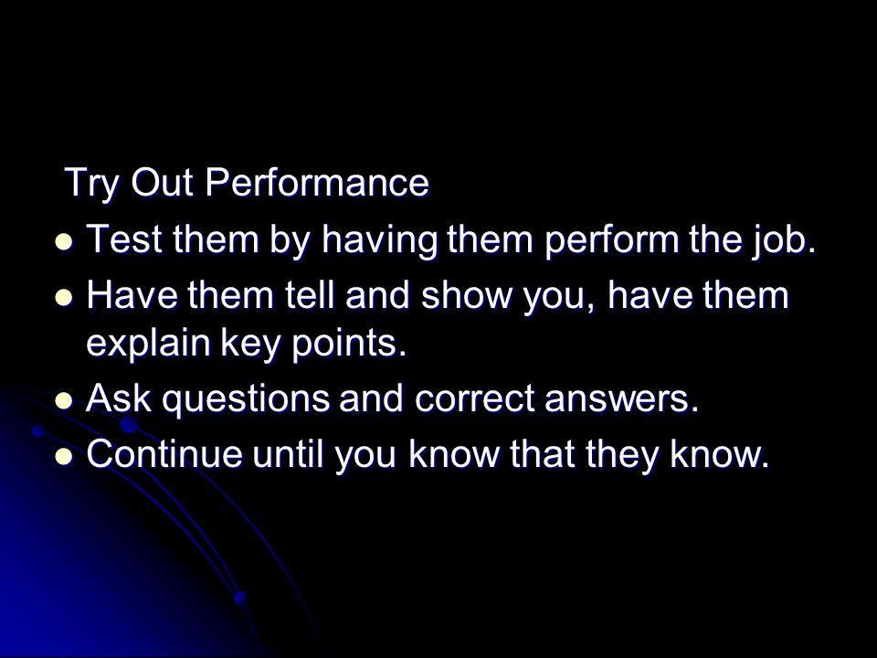 Try Out Performance Try Out Performance Test them by having them perform the job. Test them by having them perform the job. Have them tell and show yo