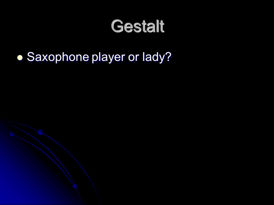 Gestalt Saxophone player or lady? Saxophone player or lady?