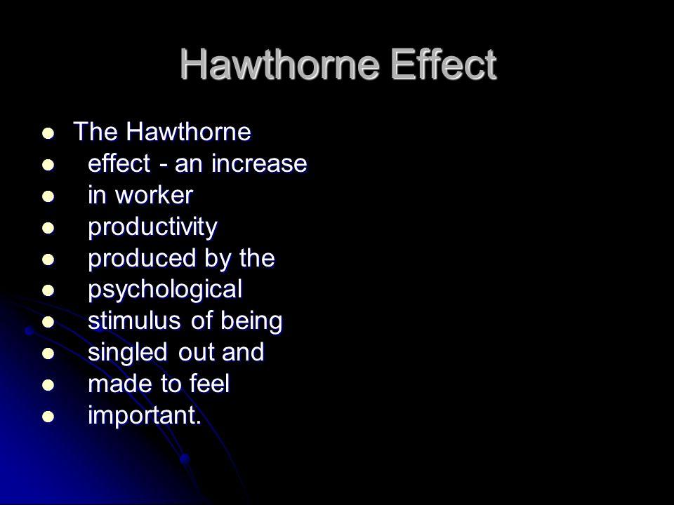 Hawthorne Effect The Hawthorne The Hawthorne effect - an increase effect - an increase in worker in worker productivity productivity produced by the p