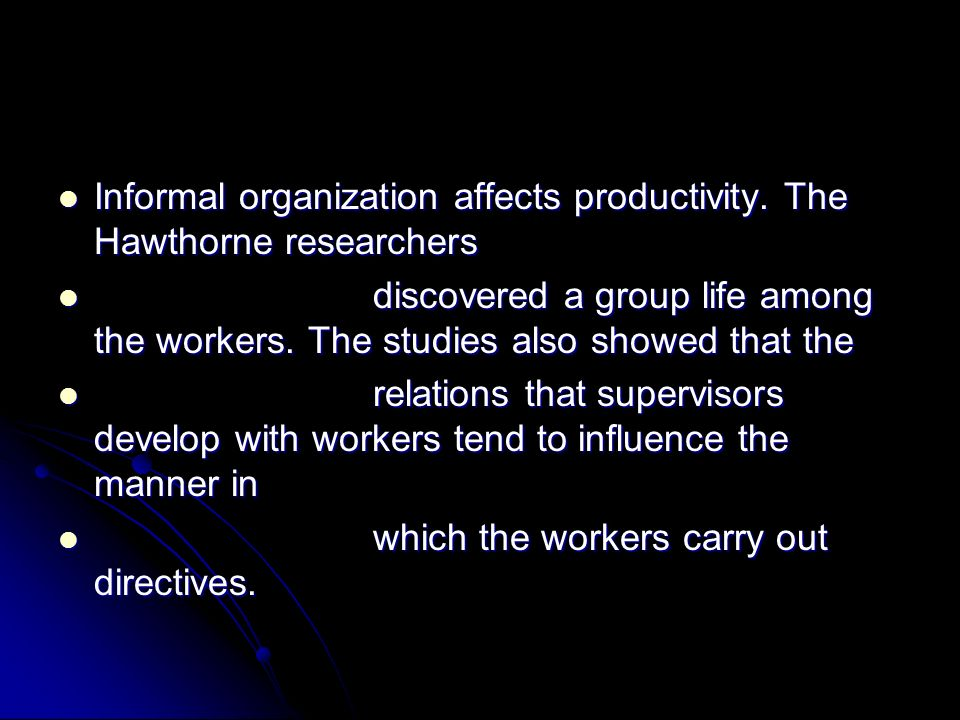 Informal organization affects productivity. The Hawthorne researchers Informal organization affects productivity. The Hawthorne researchers discovered