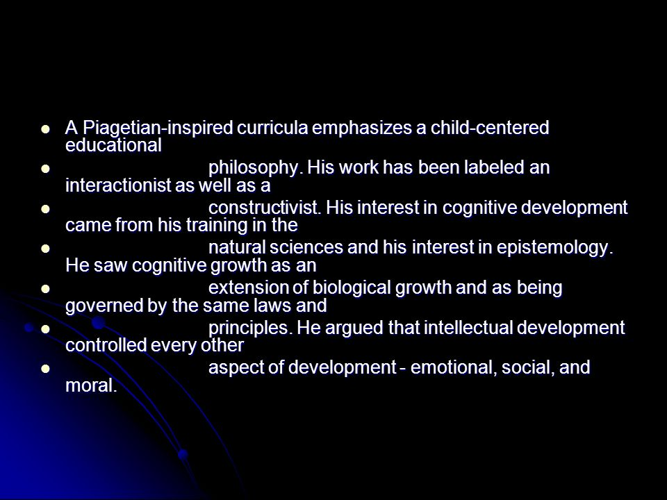 A Piagetian-inspired curricula emphasizes a child-centered educational A Piagetian-inspired curricula emphasizes a child-centered educational philosop