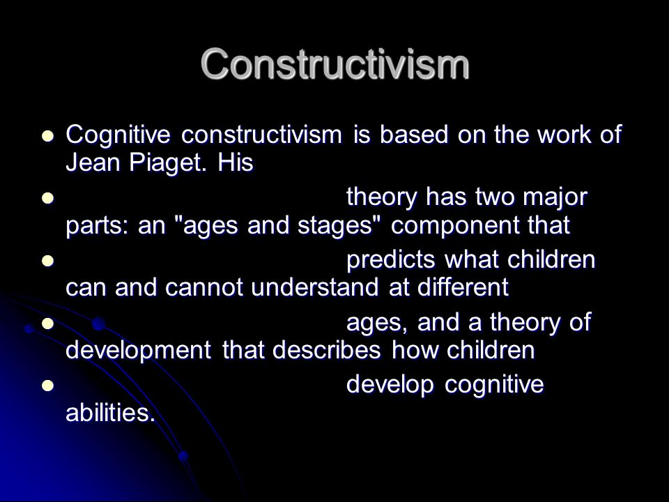 Constructivism Cognitive constructivism is based on the work of Jean Piaget. His Cognitive constructivism is based on the work of Jean Piaget. His the