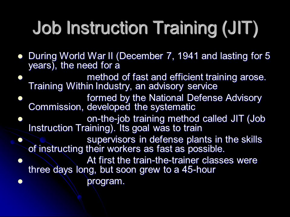 Job Instruction Training (JIT) During World War II (December 7, 1941 and lasting for 5 years), the need for a During World War II (December 7, 1941 an