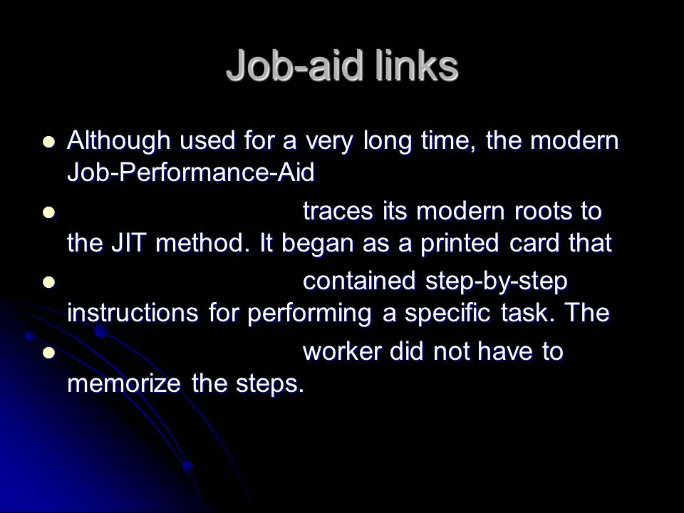 Job-aid links Although used for a very long time, the modern Job-Performance-Aid Although used for a very long time, the modern Job-Performance-Aid tr
