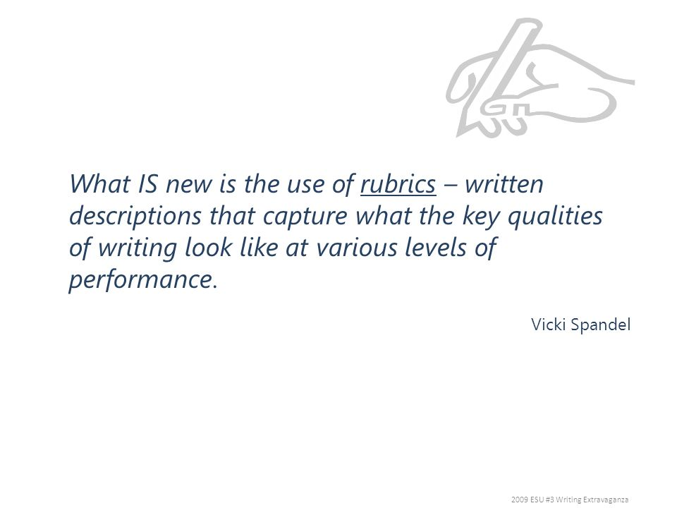 What IS new is the use of rubrics – written descriptions that capture what the key qualities of writing look like at various levels of performance. Vi