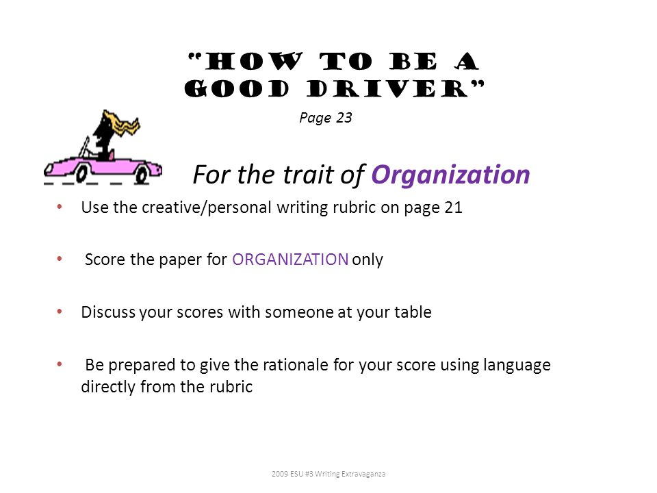 How to be a good driver For the trait of Organization Use the creative/personal writing rubric on page 21 Score the paper for ORGANIZATION only Discus