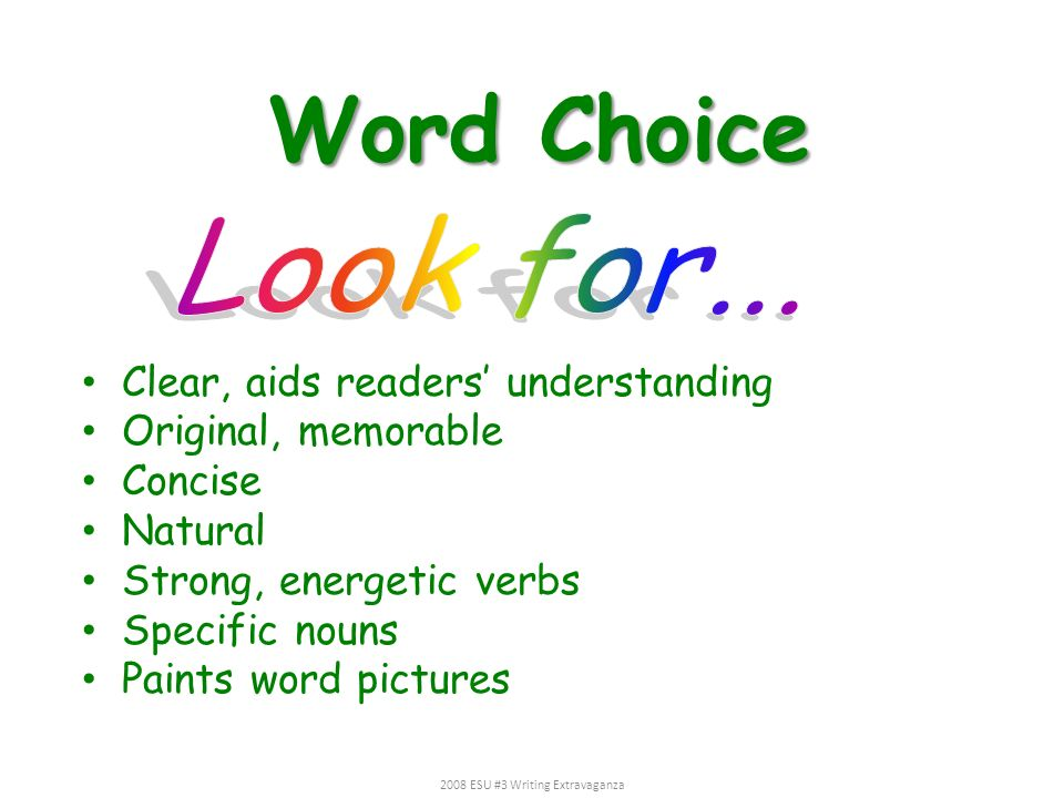 Clear, aids readers understanding Original, memorable Concise Natural Strong, energetic verbs Specific nouns Paints word pictures Word Choice 2008 ESU
