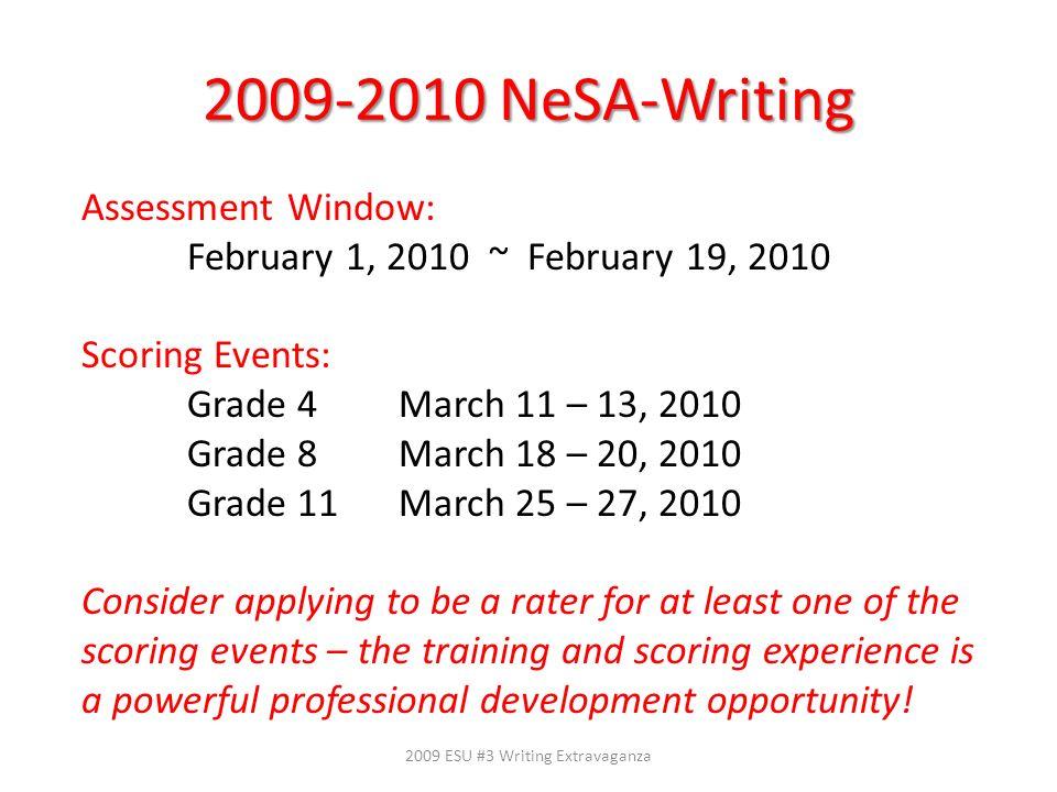 2009-2010 NeSA-Writing 2009 ESU #3 Writing Extravaganza Assessment Window: February 1, 2010 ~ February 19, 2010 Scoring Events: Grade 4March 11 – 13,