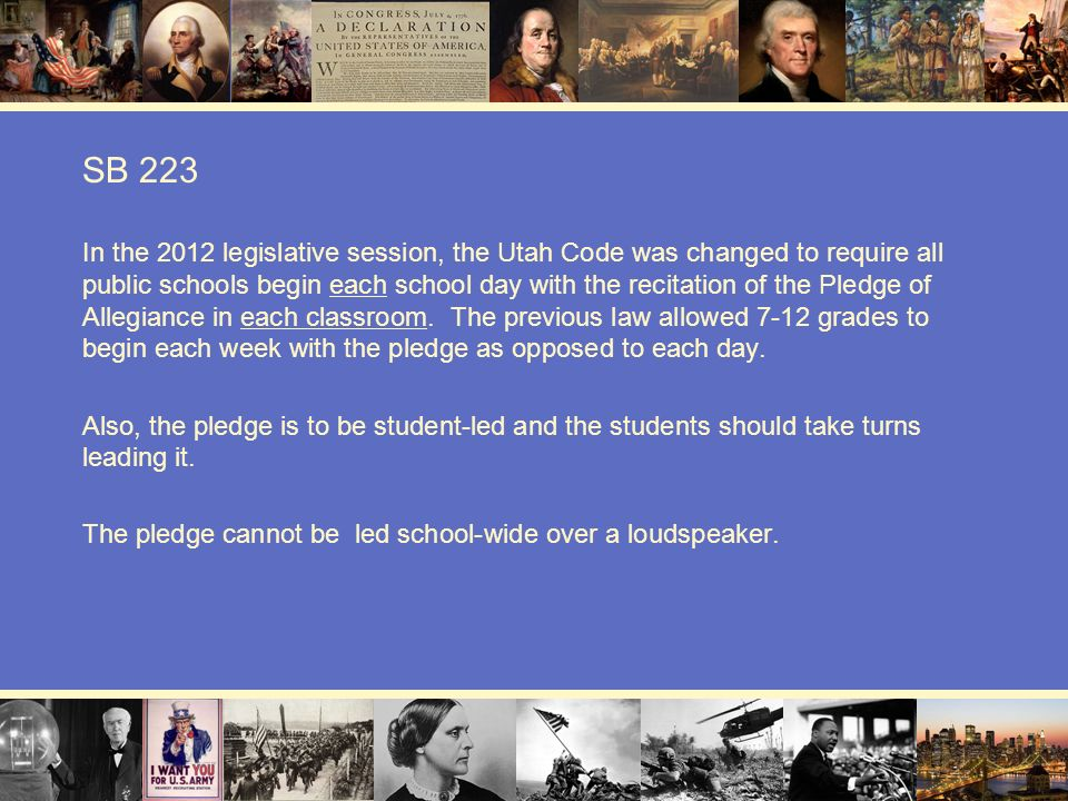 SB 223 In the 2012 legislative session, the Utah Code was changed to require all public schools begin each school day with the recitation of the Pledg