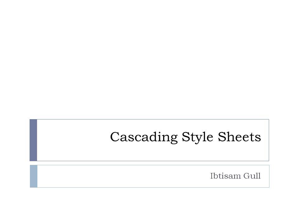 Cascading Style Sheets Ibtisam Gull