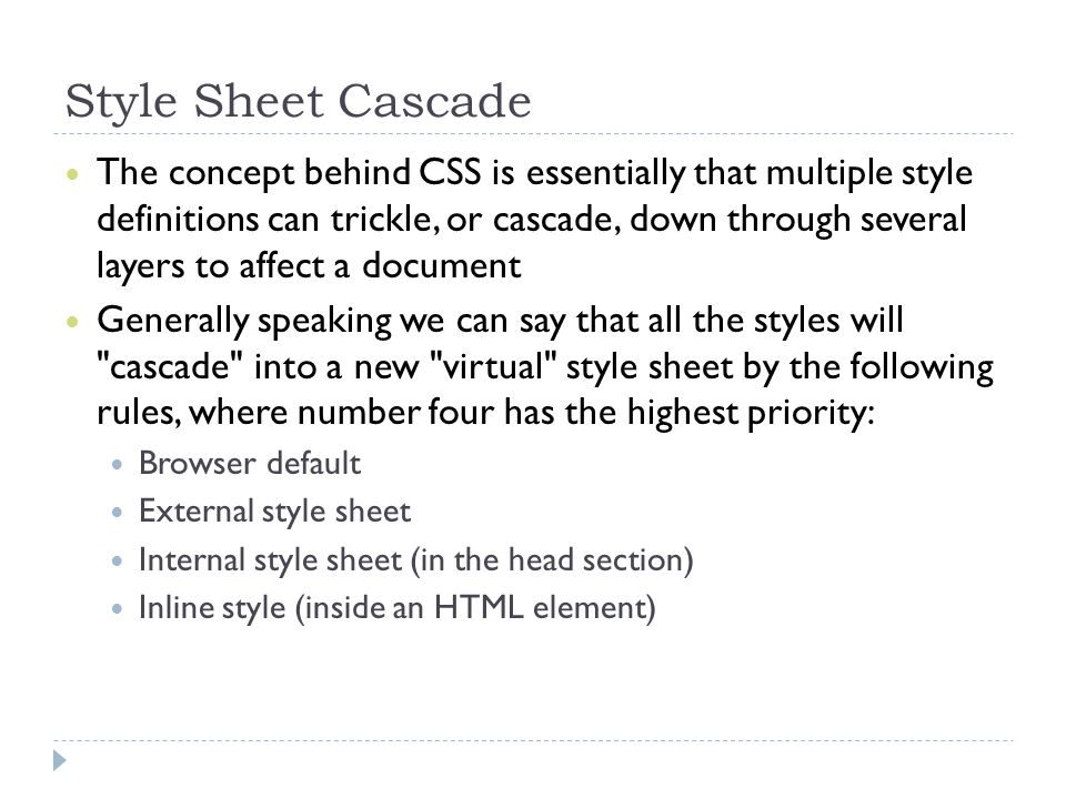 Style Sheet Cascade The concept behind CSS is essentially that multiple style definitions can trickle, or cascade, down through several layers to affe