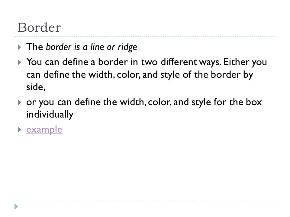 Border The border is a line or ridge You can define a border in two different ways. Either you can define the width, color, and style of the border by