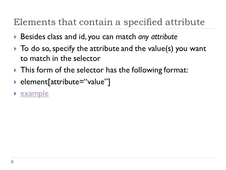 Elements that contain a specified attribute Besides class and id, you can match any attribute To do so, specify the attribute and the value(s) you wan